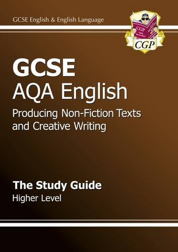 GCSE AQA Producing Non-fiction Texts and Creative Writing Study Guide - Higher by CGP Books