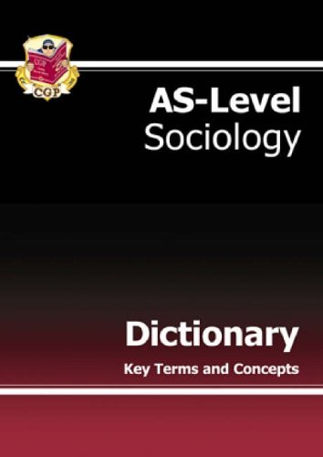 AS-Level Sociology Subject Dictionary: Key Terms and Concepts By CGP Books