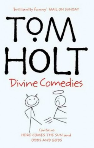 """Divine Comedies: Omnibus 3: """"Here Comes the Sun"""", """"Odd and Gods!"""" by Tom Holt"""