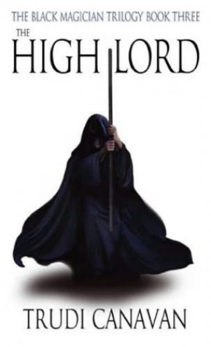 The High Lord: The Black Magician Trilogy Book Three By Trudi Canavan