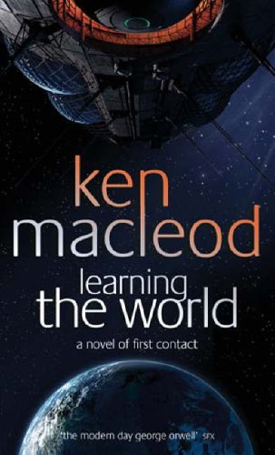 Learning the World: A Novel of First Contact by Ken MacLeod