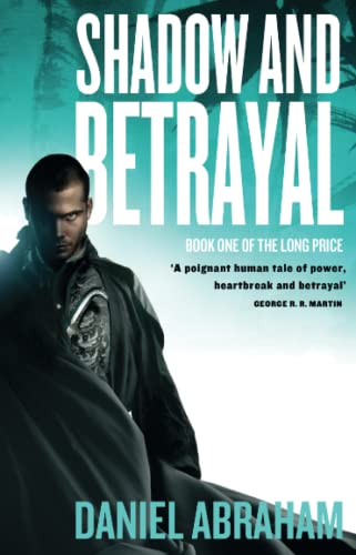 Shadow And Betrayal: Book One of The Long Price By Daniel Abraham