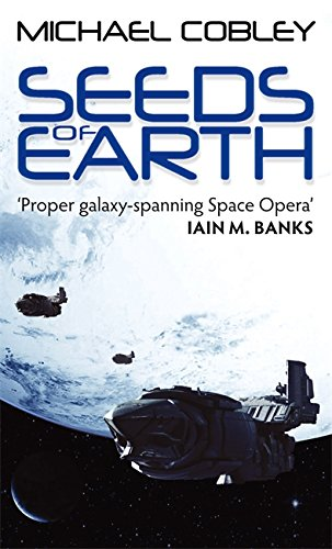 Seeds Of Earth: Book One of Humanity's Fire by Michael Cobley