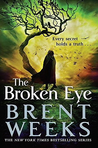 The Broken Eye: Book 3 of Lightbringer by Brent Weeks