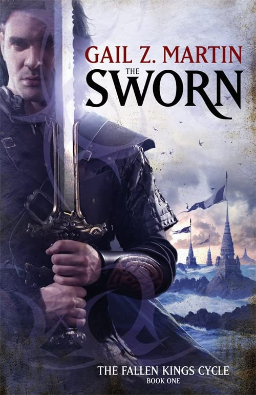 The Sworn: The Fallen Kings Cycle: Book One By Gail Z. Martin