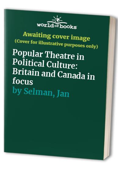 Popular Theatre in Political Culture: Britain and Canada in Focus by Tim Prentki