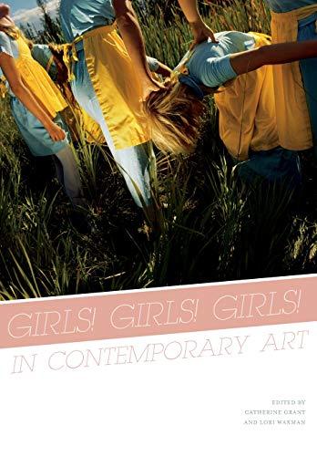 Girls! Girls! Girls! In Contemporary Art By Edited by Lori Waxman