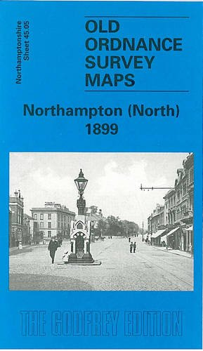 Northampton (North) 1899: Northamptonshire Sheet  45.05 by Barrie Trinder
