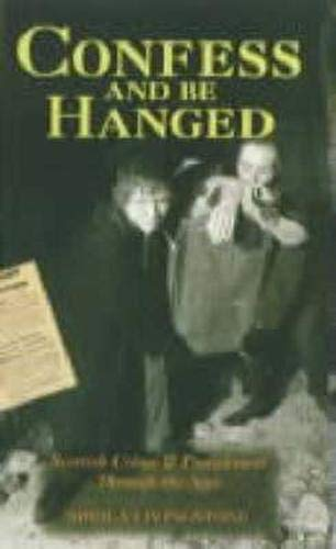 Confess and be Hanged: Scottish Crime and Punishment Through the Ages by Sheila Livingstone