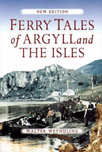 Ferry Tales of Argyll and the Isles By Walter Weyndling