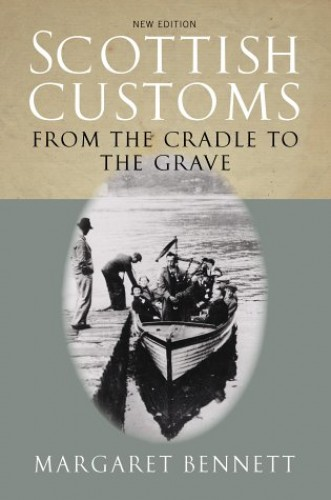 Scottish Customs from the Cradle to the Grave (Traditional Scotland) By Margaret Bennett