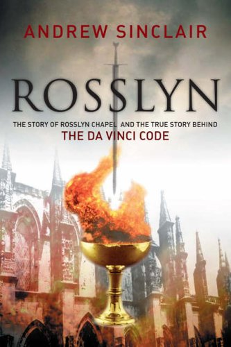 Rosslyn: The Story of Rosslyn Chapel and the True Story behind the Da Vinci Code By Andrew Sinclair