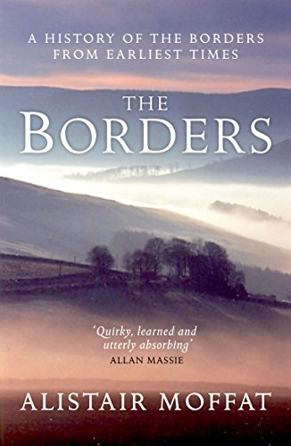 The Borders: A History of the Borders from Earliest Times by Alistair Moffat
