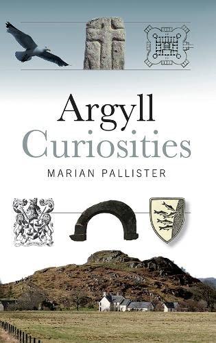 Argyll Curiosities By Marian Pallister