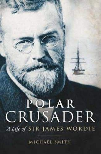 Polar Crusader: A Life of Sir James Wordie By Michael Smith