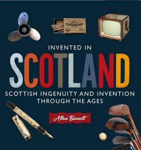 Invented in Scotland By Allan Burnett