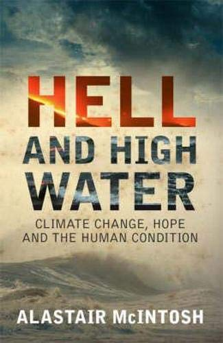 Hell and High Water: Climate Change, Hope and the Human Condition by Alastair McIntosh