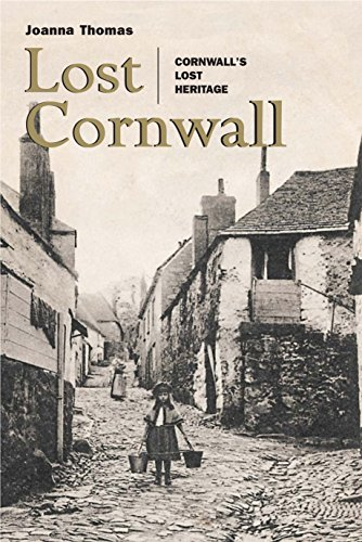 Lost Cornwall: Cornwall's Lost Heritage By Joanna Thomas