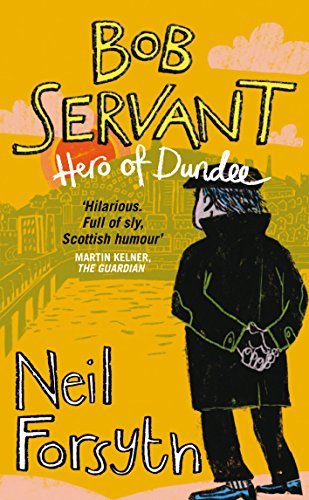 Bob Servant: Hero of Dundee by Bob Servant
