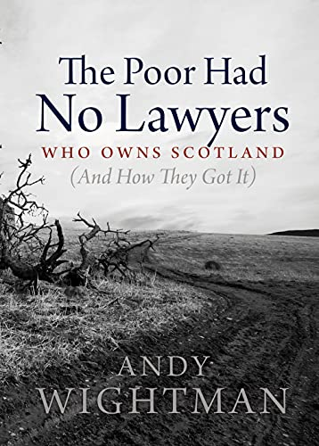 The Poor Had No Lawyers: Who Owns Scotland and How They Got it by Andy Wightman