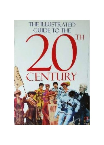The Illustrated Guide to the History of the 20th Century By N/A