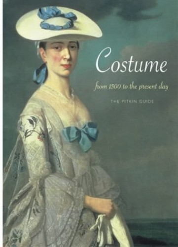 Costume: From 1500 to Present Day: From 1500 to the Present Day (History) By Cally Blackman