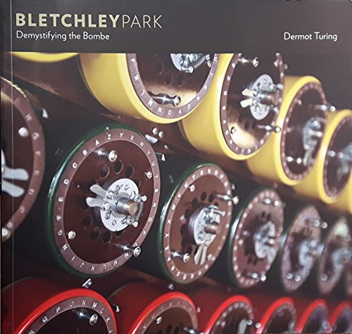 Bletchley Park: Demystifying the Bombe By Dermot Turing