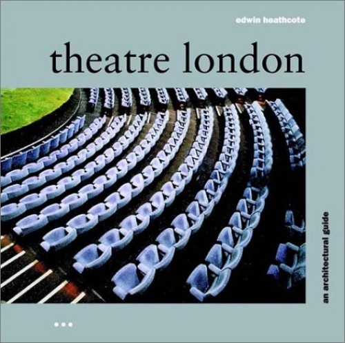 THEATRE LONDON ARCHITECTURAL GUIDE By Edwin Heathcote
