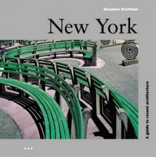 NEW YORK GUIDE RECENT ARCHITECTUR By Susanna Sirefman
