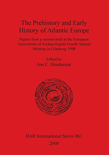 The Prehistory and Early History of Atlantic Europe By Jon Henderson