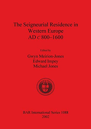 The Seigneurial Residence in Western Europe AD c 800-1600 By Edward Impey