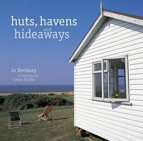 Huts, Havens and Hideaways By Jo Denbury