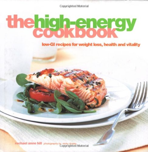 The High-energy Cookbook: Low-GI Recipes for Weight Loss and Vitality by Rachael Anne Hill