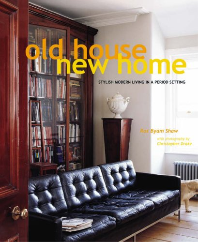 Old House New Home By Ros Byam Shaw