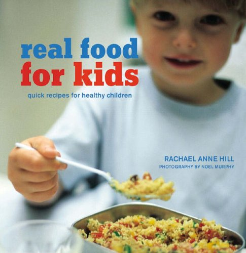 Real Food for Kids By Rachael Anne Hill