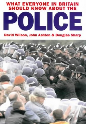 What Everyone in Britain Should Know About the Police by David Wilson