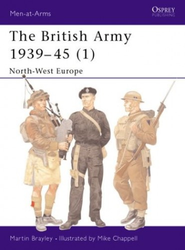 The British Army 1939-1945 By Martin J. Brayley