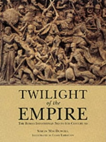Twilight of the Empire: The Roman Infantryman 3rd to 6th Century AD (Trade Editions) by Simon MacDowall