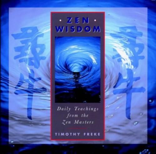 Zen Wisdom: Daily Teachings from the Zen Masters by Timothy Freke
