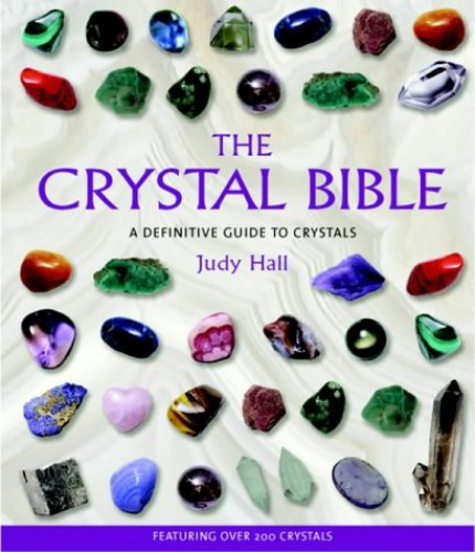 The Crystal Bible: A Definitive Guide to Crystals by Judy H. Hall