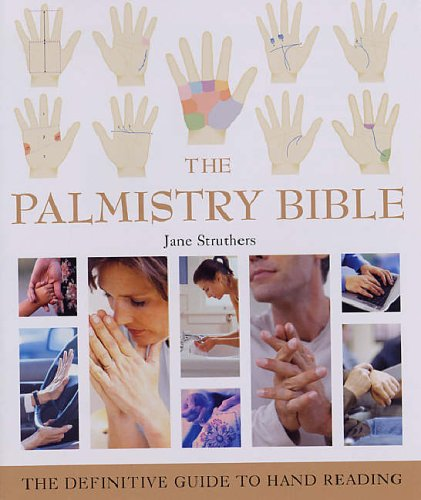 The Palmistry Bible: The Definitive Guide to Hand Reading by Jane Struthers