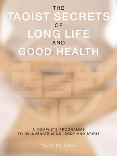 The Taoist Secrets of Long Life and Good Health By Charles Chan
