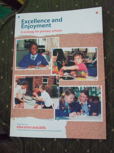 Excellence and Enjoyment: A Strategy for Primary Schools By Department for Education and Skills