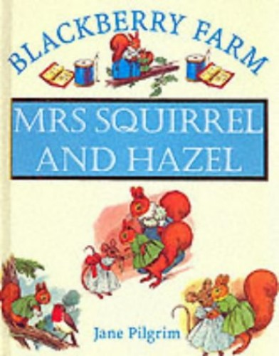 Mrs.Squirrel and Hazel: Collection 4 by Jane Pilgrim