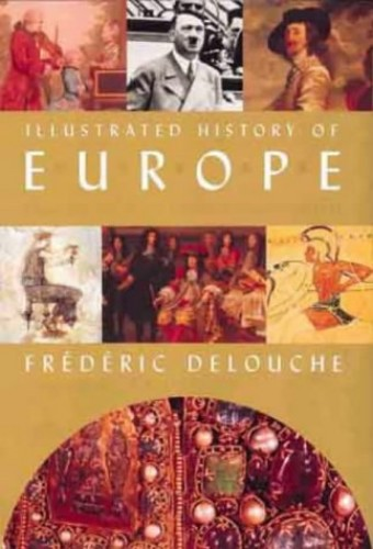 The Illustrated History Of Europe By Frederic (ed.) Delouche