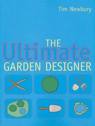 The Ultimate Garden Designer by Tim Newbury
