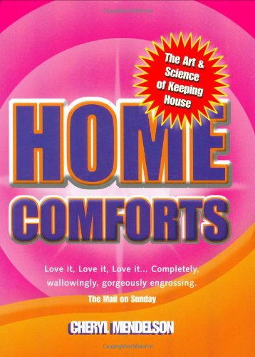 Home Comforts: The Art & Science of Keeping House: The Art and Science of Keeping House By Cheryl Mendelson
