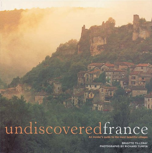 Undiscovered France By Brigitte Tilleray