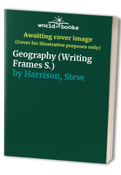 Geography (Writing Frames) By Steve Harrison