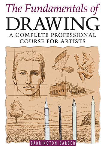 The Fundamentals of Drawing: A Complete Professional Course for Artists By Barrington Barber